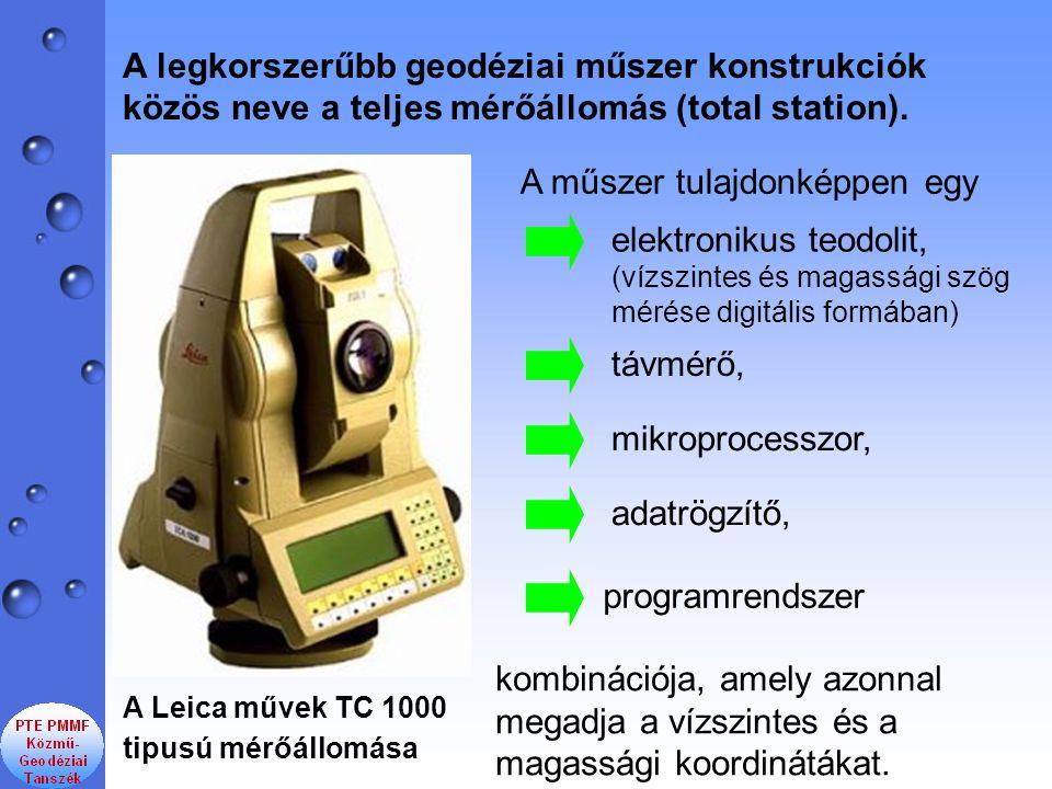 A Leica művek TC 1000 tipusú mérőállomása A legkorszerűbb geodéziai műszer konstrukciók közös neve a teljes mérőállomás (total station). A műszer tula