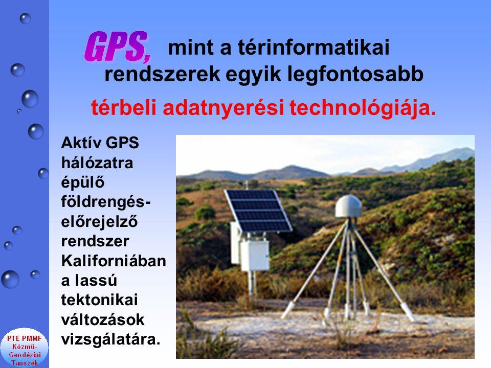 mint a térinformatikai rendszerek egyik legfontosabb térbeli adatnyerési technológiája. Aktív GPS hálózatra épülő földrengés- előrejelző rendszer Kali