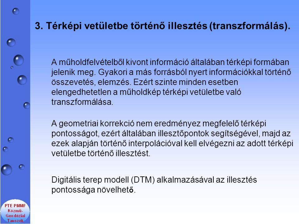 3.Térképi vetületbe történő illesztés (transzformálás). Digitális terep modell (DTM) alkalmazásával az illesztés pontossága növelhet ő. A geometriai k