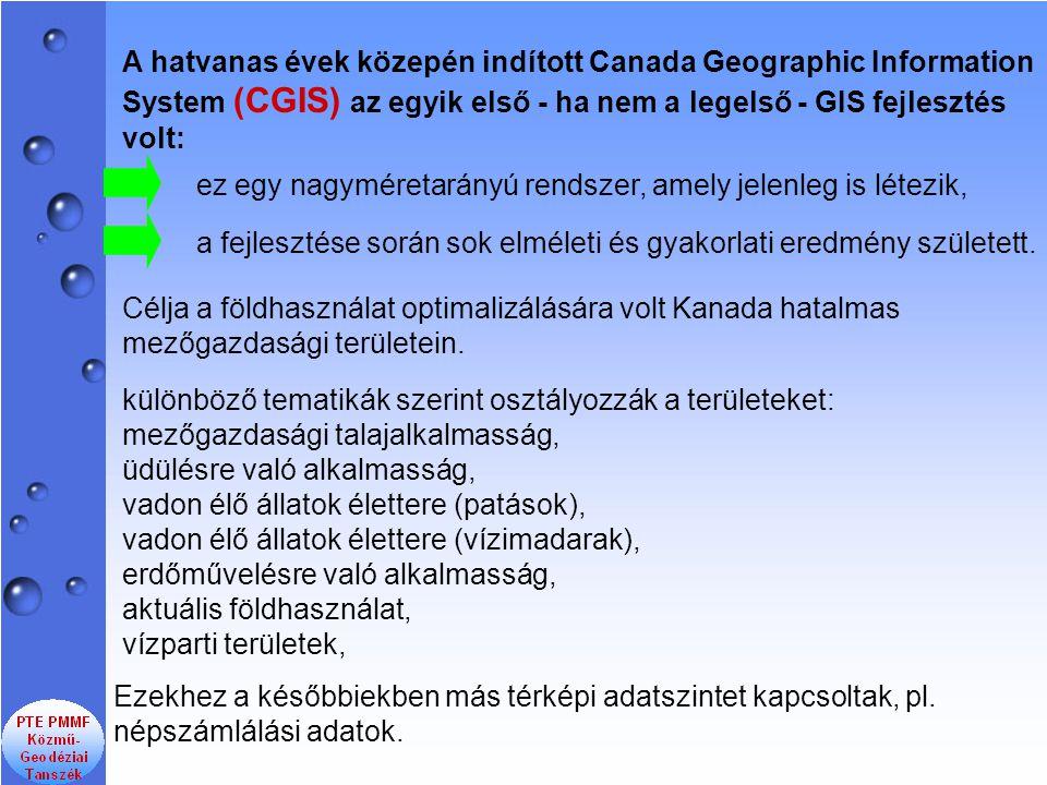 A hatvanas évek közepén indított Canada Geographic Information System (CGIS) az egyik első - ha nem a legelső - GIS fejlesztés volt: Célja a földhasználat optimalizálására volt Kanada hatalmas mezőgazdasági területein.