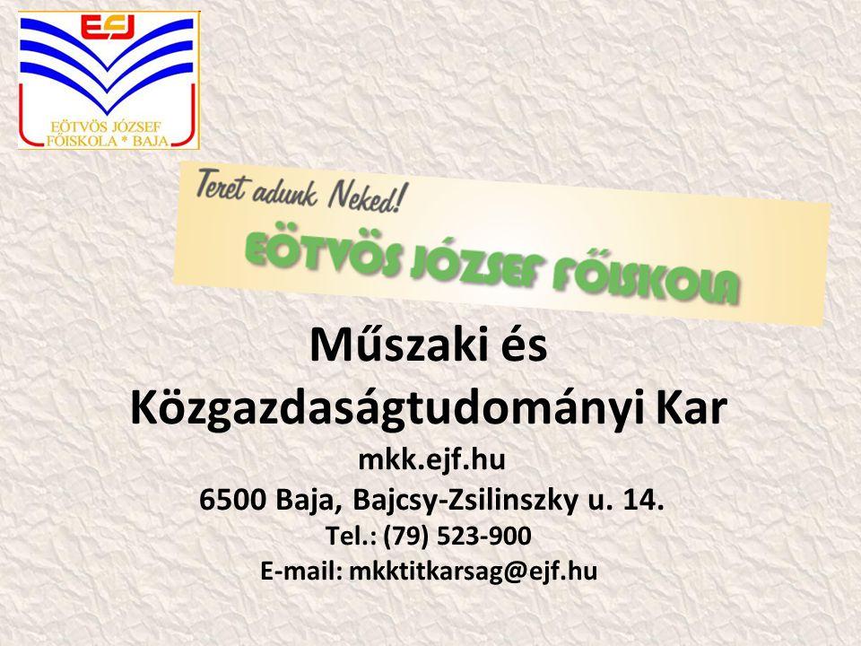 Műszaki és Közgazdaságtudományi Kar mkk.ejf.hu 6500 Baja, Bajcsy-Zsilinszky u.