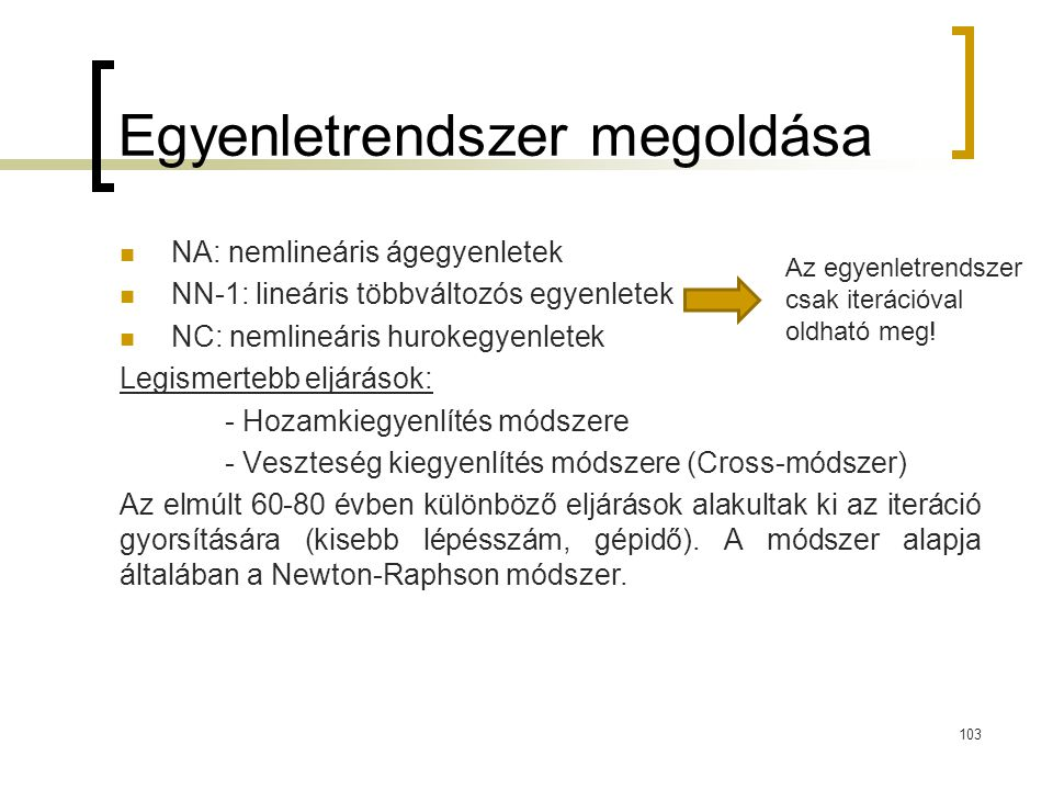 Egyenletrendszer megoldása NA: nemlineáris ágegyenletek NN-1: lineáris többváltozós egyenletek NC: nemlineáris hurokegyenletek Legismertebb eljárások: