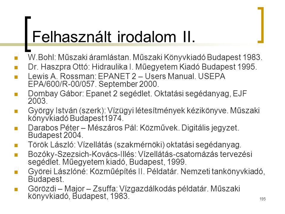 195 Felhasznált irodalom II. W.Bohl: Műszaki áramlástan. Műszaki Könyvkiadó Budapest 1983. Dr. Haszpra Ottó: Hidraulika I. Műegyetem Kiadó Budapest 19