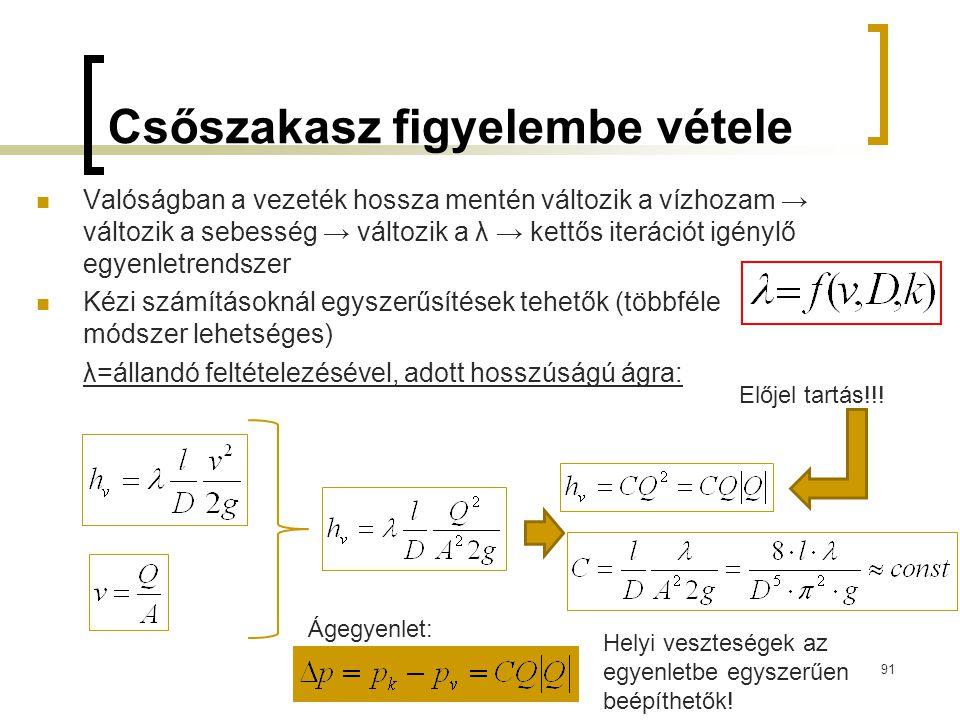 Csőszakasz figyelembe vétele Valóságban a vezeték hossza mentén változik a vízhozam → változik a sebesség → változik a λ → kettős iterációt igénylő eg