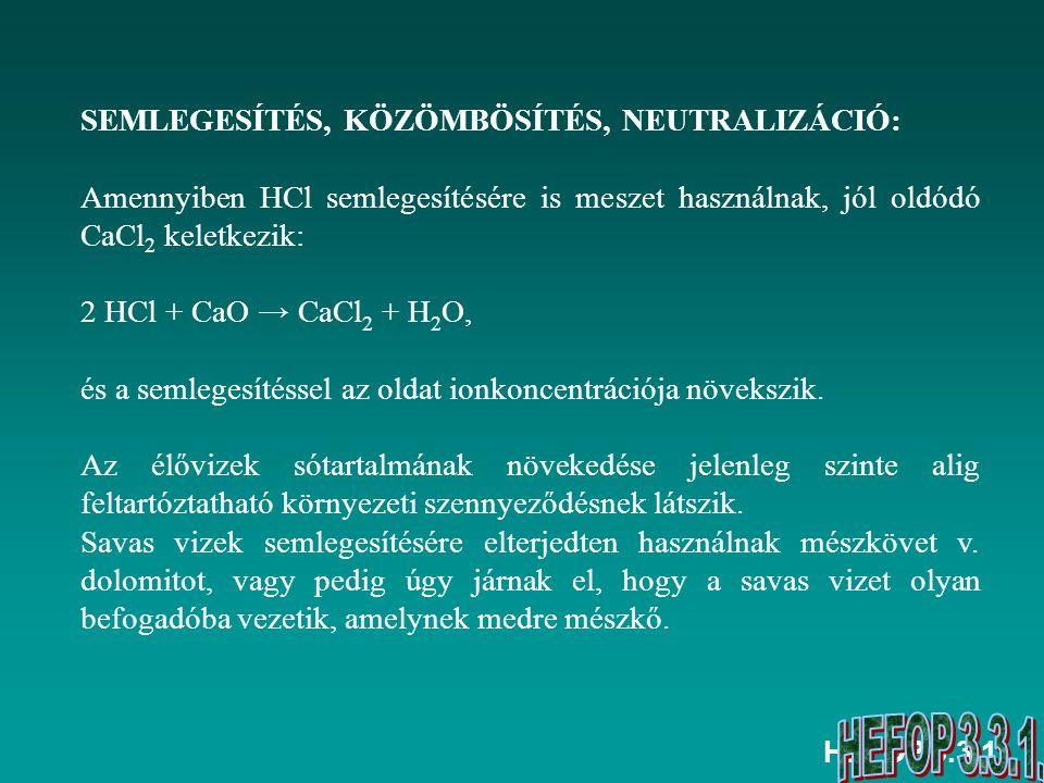 HEFOP 3.3.1. SEMLEGESÍTÉS, KÖZÖMBÖSÍTÉS, NEUTRALIZÁCIÓ: Amennyiben HCl semlegesítésére is meszet használnak, jól oldódó CaCl 2 keletkezik: 2 HCl + CaO