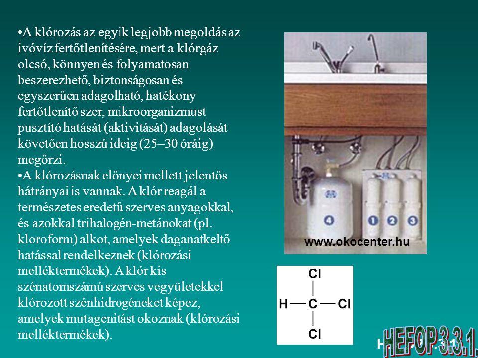 HEFOP 3.3.1. A klórozás az egyik legjobb megoldás az ivóvíz fertőtlenítésére, mert a klórgáz olcsó, könnyen és folyamatosan beszerezhető, biztonságosa