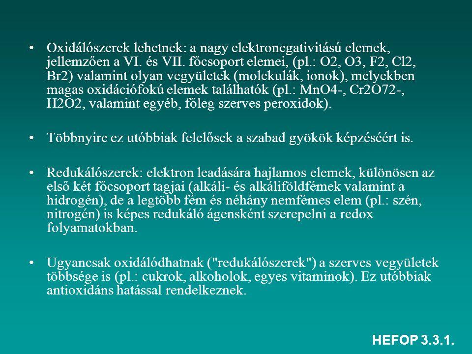 HEFOP 3.3.1. Oxidálószerek lehetnek: a nagy elektronegativitású elemek, jellemzően a VI. és VII. főcsoport elemei, (pl.: O2, O3, F2, Cl2, Br2) valamin
