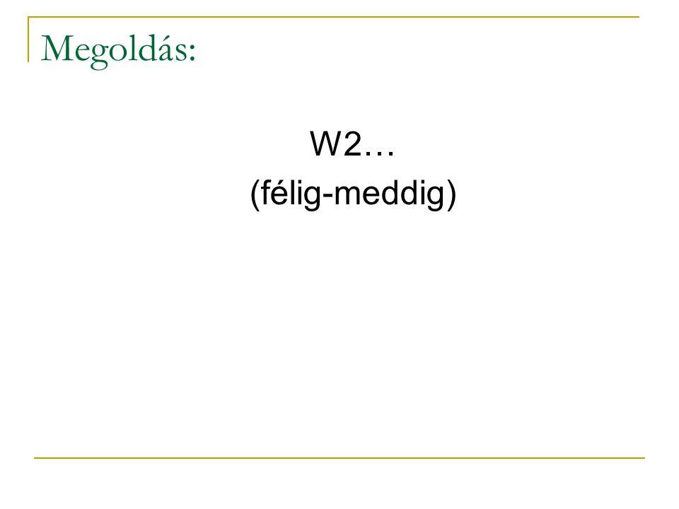 Megoldás: W2… (félig-meddig)