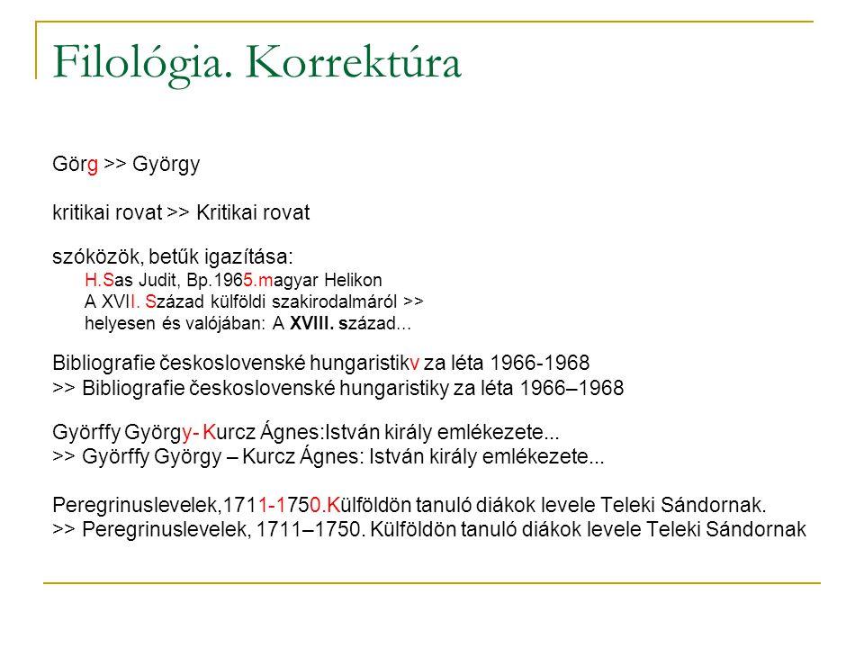 Filológia. Korrektúra Görg >> György kritikai rovat >> Kritikai rovat szóközök, betűk igazítása: H.Sas Judit, Bp.1965.magyar Helikon A XVII. Század kü