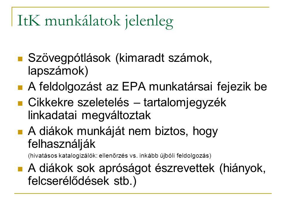 ItK munkálatok jelenleg Szövegpótlások (kimaradt számok, lapszámok) A feldolgozást az EPA munkatársai fejezik be Cikkekre szeletelés – tartalomjegyzék