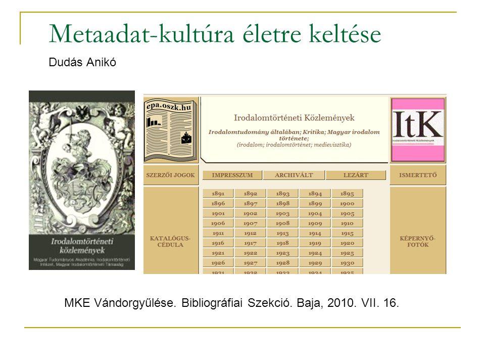 Metaadat-kultúra életre keltése Dudás Anikó MKE Vándorgyűlése. Bibliográfiai Szekció. Baja, 2010. VII. 16.