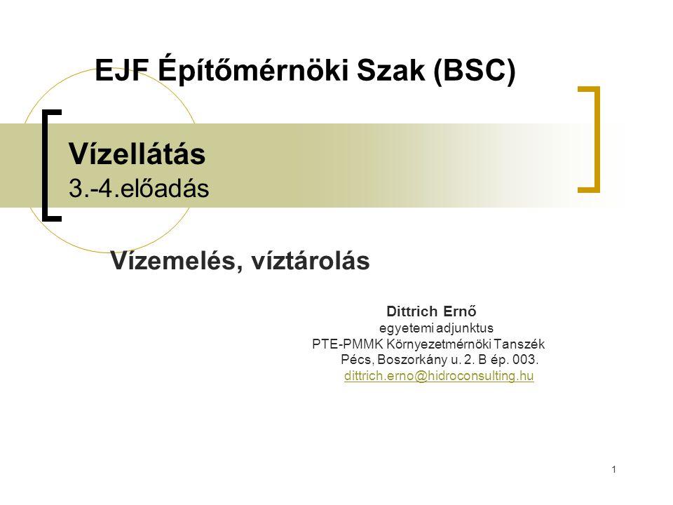 1 Vízellátás 3.-4.előadás Vízemelés, víztárolás Dittrich Ernő egyetemi adjunktus PTE-PMMK Környezetmérnöki Tanszék Pécs, Boszorkány u. 2. B ép. 003. d