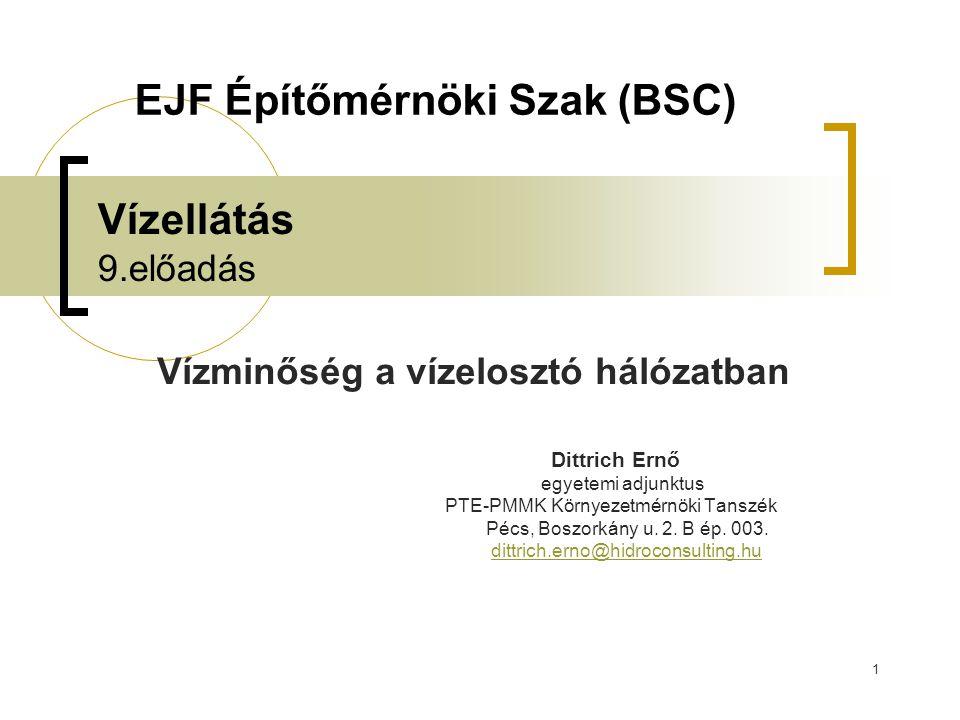 1 Vízellátás 9.előadás Vízminőség a vízelosztó hálózatban Dittrich Ernő egyetemi adjunktus PTE-PMMK Környezetmérnöki Tanszék Pécs, Boszorkány u. 2. B