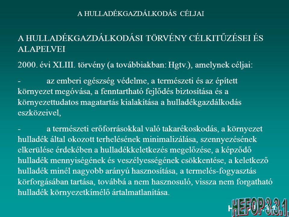 HEFOP 3.3.1. A HULLADÉKGAZDÁLKODÁS CÉLJAI A HULLADÉKGAZDÁLKODÁSI TÖRVÉNY CÉLKITŰZÉSEI ÉS ALAPELVEI 2000. évi XLIII. törvény (a továbbiakban: Hgtv.), a