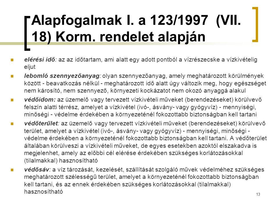 Alapfogalmak I. a 123/1997 (VII. 18) Korm. rendelet alapján elérési idő: az az időtartam, ami alatt egy adott pontból a vízrészecske a vízkivételig el