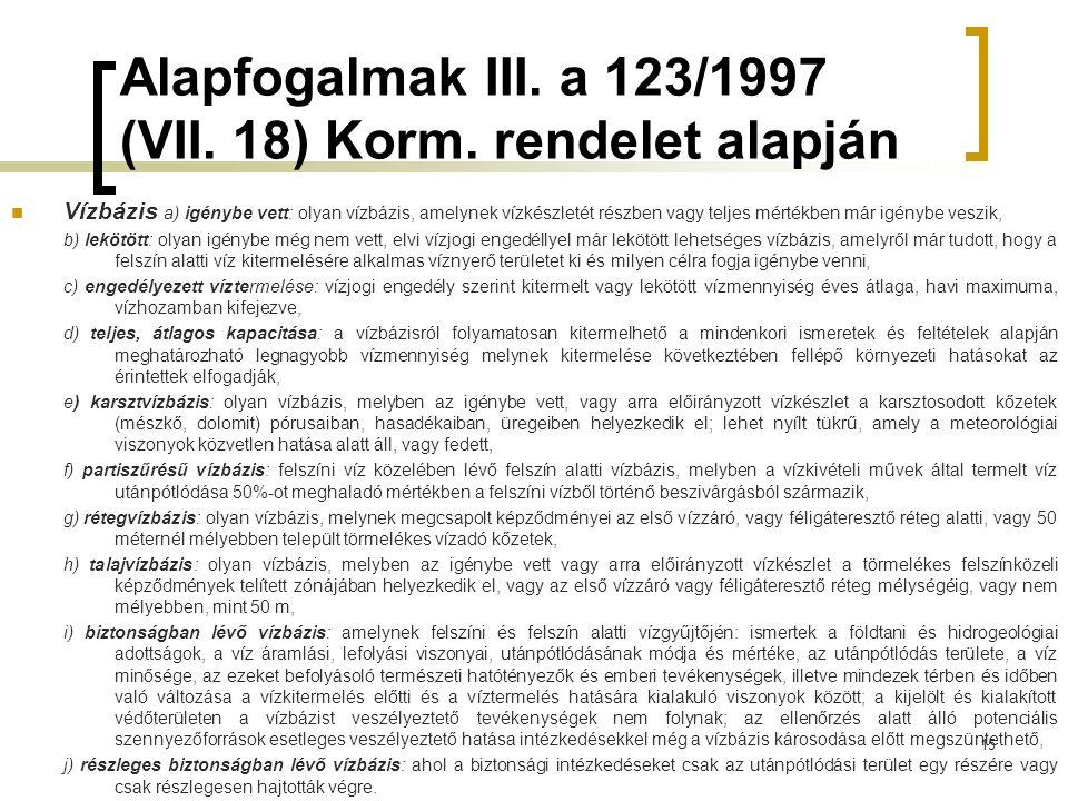 Alapfogalmak III. a 123/1997 (VII. 18) Korm. rendelet alapján Vízbázis a) igénybe vett: olyan vízbázis, amelynek vízkészletét részben vagy teljes mért