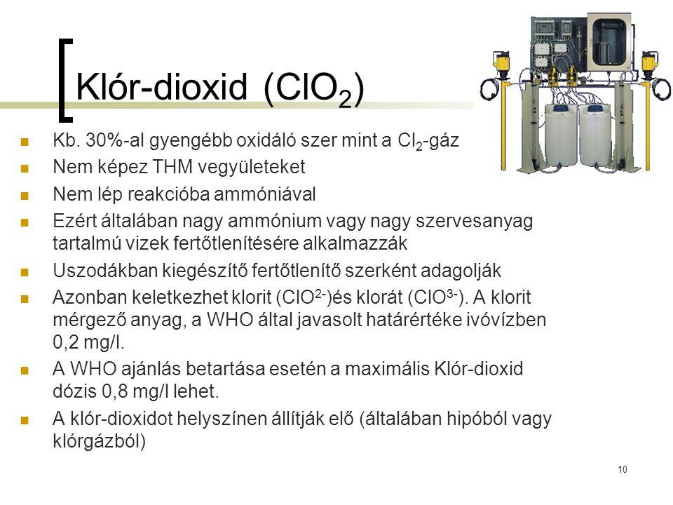 Klór-dioxid (ClO 2 ) Kb. 30%-al gyengébb oxidáló szer mint a Cl 2 -gáz Nem képez THM vegyületeket Nem lép reakcióba ammóniával Ezért általában nagy am