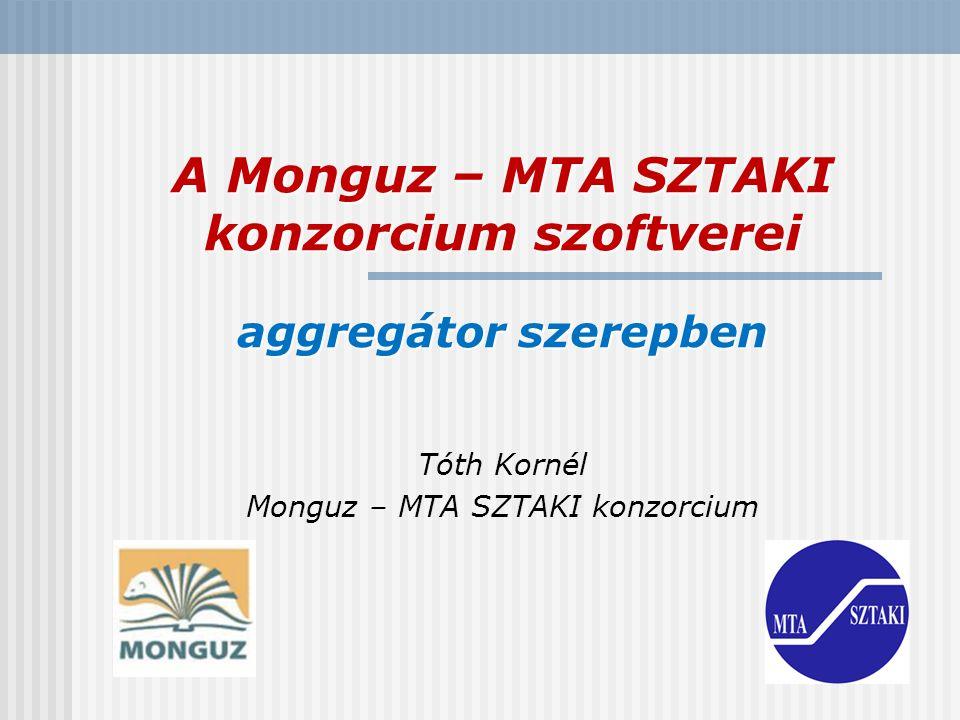 A Monguz – MTA SZTAKI konzorcium szoftverei aggregátor szerepben Tóth Kornél Monguz – MTA SZTAKI konzorcium