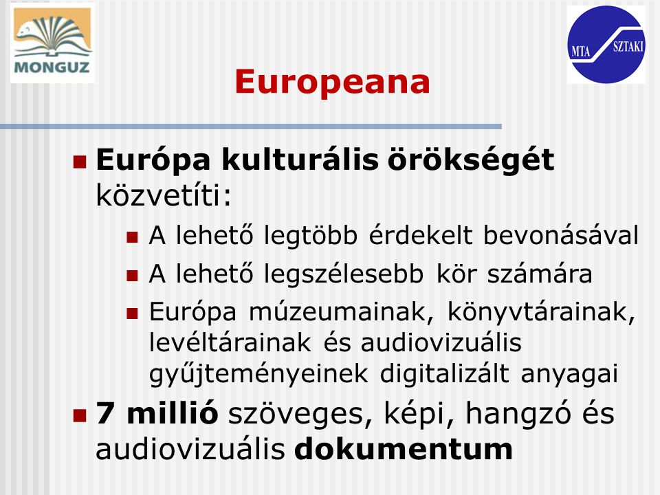 Europeana Európa kulturális örökségét közvetíti: A lehető legtöbb érdekelt bevonásával A lehető legszélesebb kör számára Európa múzeumainak, könyvtára
