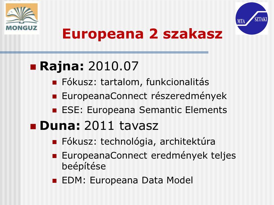 Europeana 2 szakasz Rajna: 2010.07 Fókusz: tartalom, funkcionalitás EuropeanaConnect részeredmények ESE: Europeana Semantic Elements Duna: 2011 tavasz