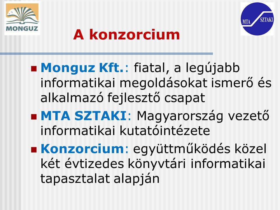 A konzorcium Monguz Kft.: fiatal, a legújabb informatikai megoldásokat ismerő és alkalmazó fejlesztő csapat MTA SZTAKI: Magyarország vezető informatik