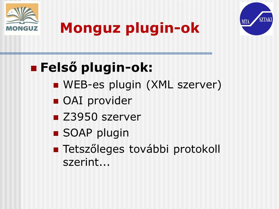 Felső plugin-ok: WEB-es plugin (XML szerver) OAI provider Z3950 szerver SOAP plugin Tetszőleges további protokoll szerint...