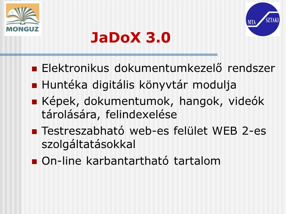 JaDoX 3.0 Elektronikus dokumentumkezelő rendszer Huntéka digitális könyvtár modulja Képek, dokumentumok, hangok, videók tárolására, felindexelése Test