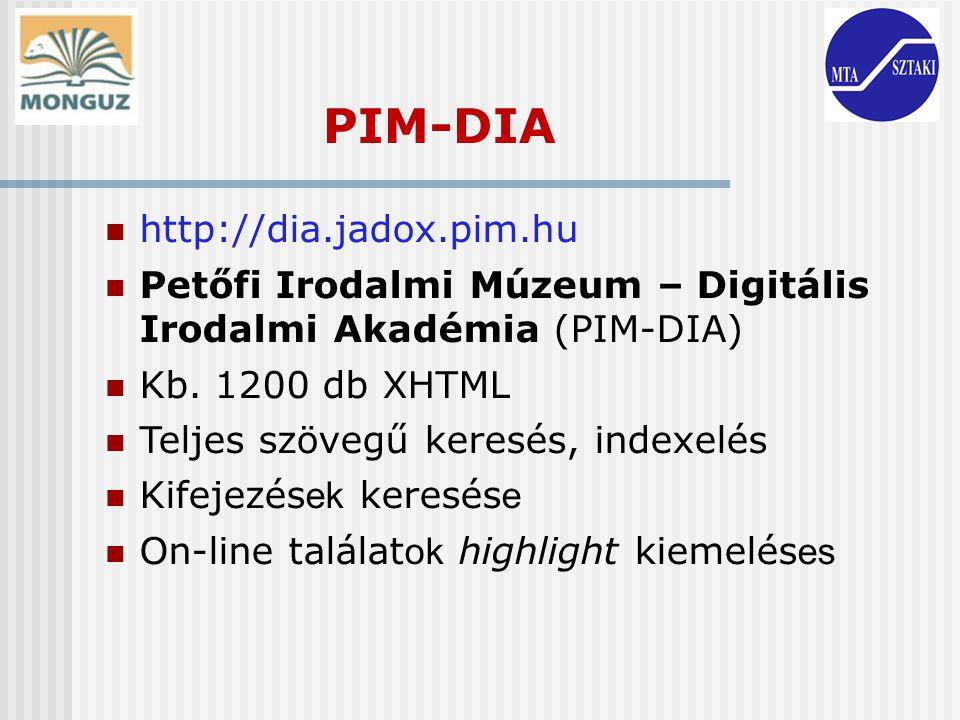 http://dia.jadox.pim.hu Petőfi Irodalmi Múzeum – Digitális Irodalmi Akadémia (PIM-DIA) Kb. 1200 db XHTML Teljes szövegű keresés, indexelés Kifejezés e