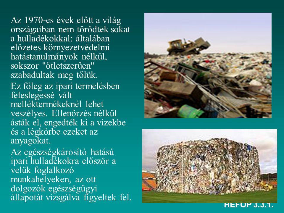 HEFOP 3.3.1. Az 1970-es évek előtt a világ országaiban nem törődtek sokat a hulladékokkal: általában előzetes környezetvédelmi hatástanulmányok nélkül