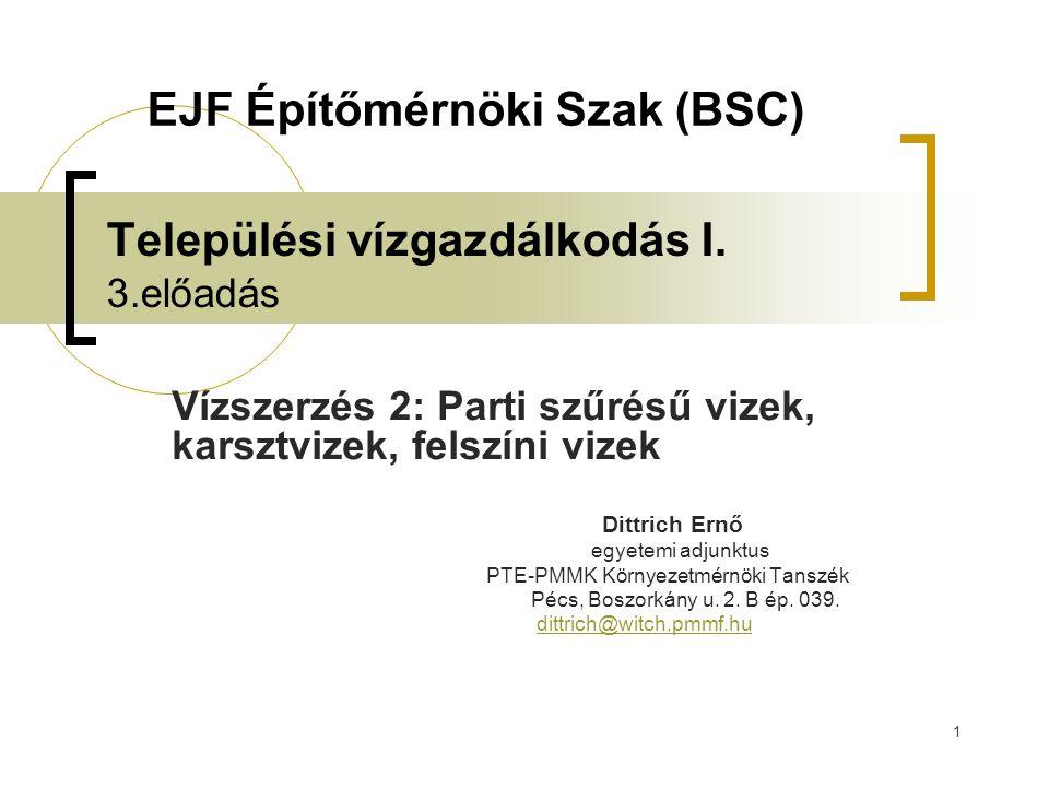 1 Települési vízgazdálkodás I. 3.előadás Vízszerzés 2: Parti szűrésű vizek, karsztvizek, felszíni vizek Dittrich Ernő egyetemi adjunktus PTE-PMMK Körn