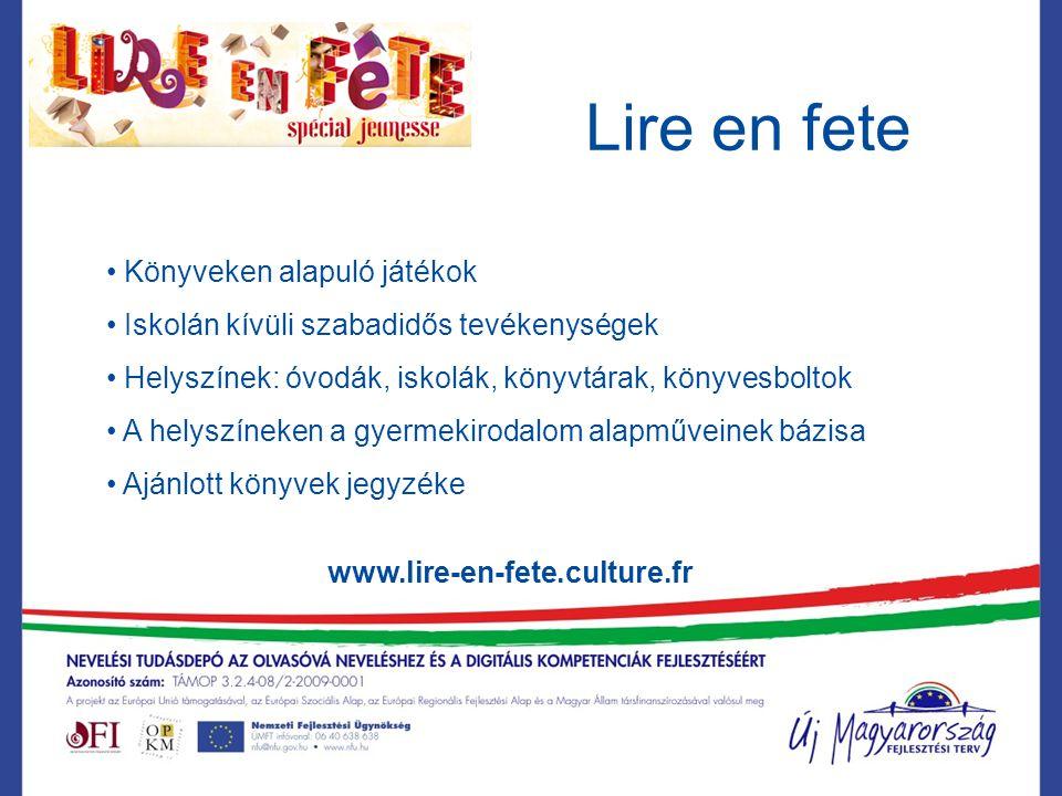 Lire en fete www.lire-en-fete.culture.fr Könyveken alapuló játékok Iskolán kívüli szabadidős tevékenységek Helyszínek: óvodák, iskolák, könyvtárak, kö