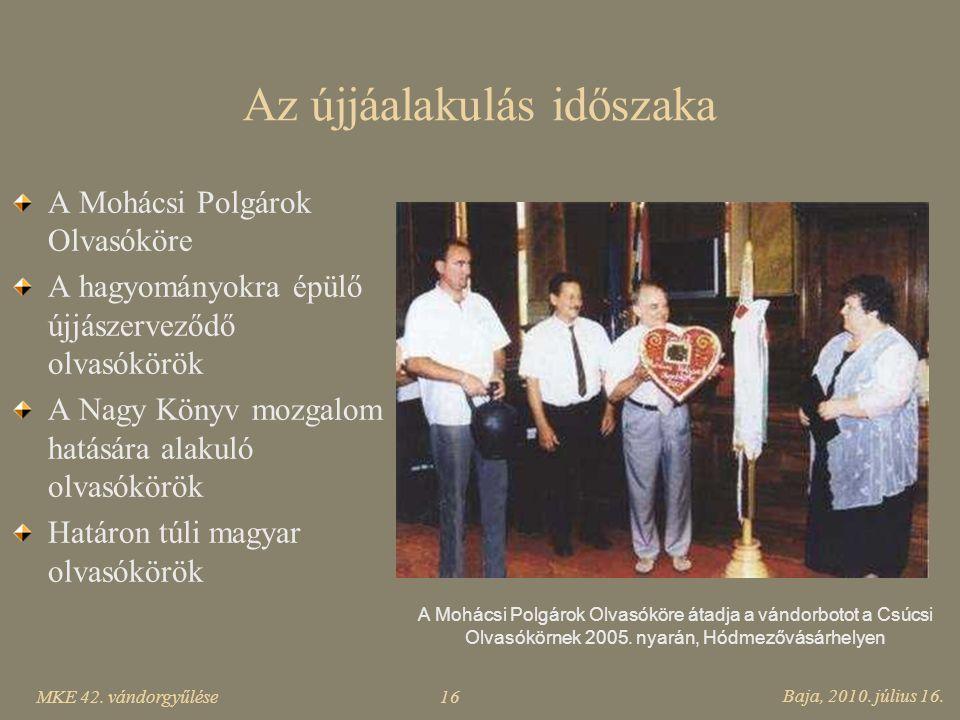 MKE 42. vándorgyűlése Baja, 2010. július 16. 16 Az újjáalakulás időszaka A Mohácsi Polgárok Olvasóköre A hagyományokra épülő újjászerveződő olvasókörö