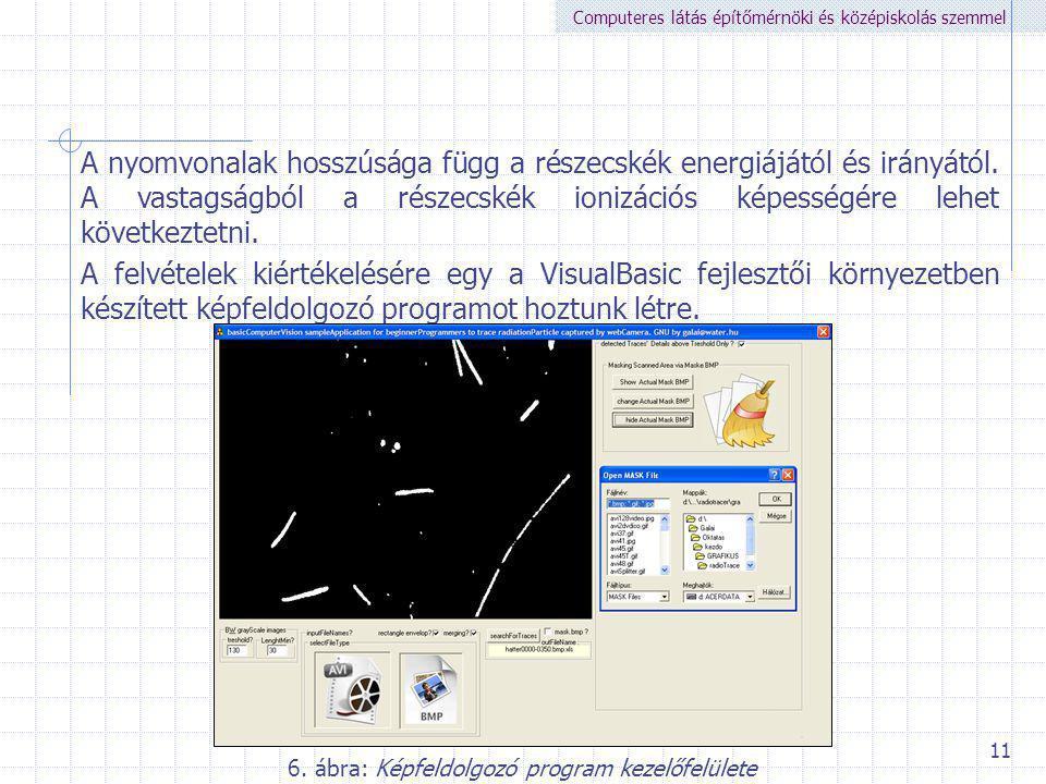 Computeres látás építőmérnöki és középiskolás szemmel 11 6. ábra: Képfeldolgozó program kezelőfelülete A nyomvonalak hosszúsága függ a részecskék ener