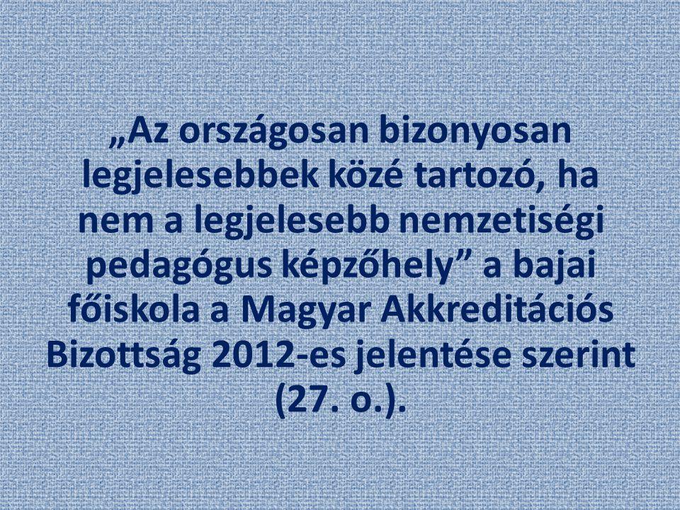 """""""Az országosan bizonyosan legjelesebbek közé tartozó, ha nem a legjelesebb nemzetiségi pedagógus képzőhely"""" a bajai főiskola a Magyar Akkreditációs Bi"""