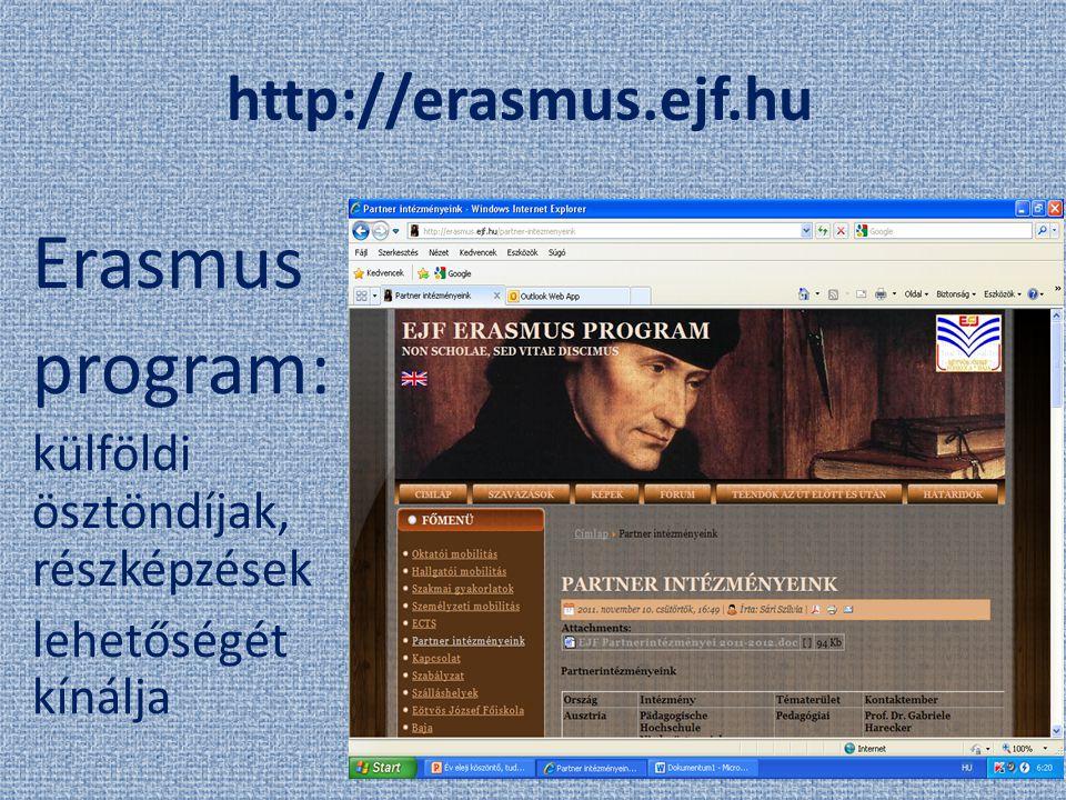 http://erasmus.ejf.hu Erasmus program: külföldi ösztöndíjak, részképzések lehetőségét kínálja