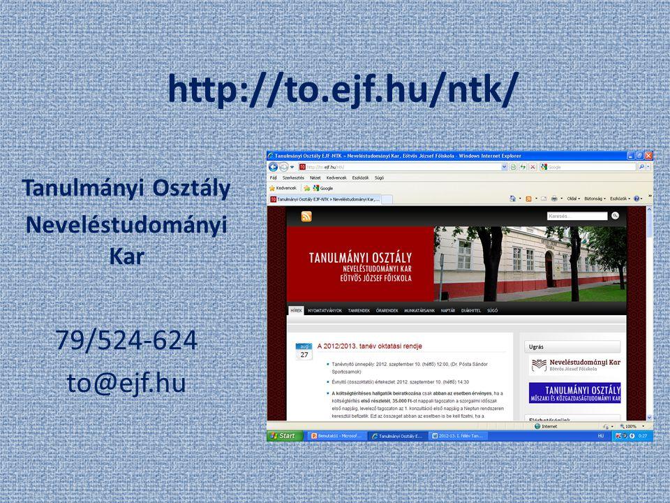 http://to.ejf.hu/ntk/ Tanulmányi Osztály Neveléstudományi Kar 79/524-624 to@ejf.hu