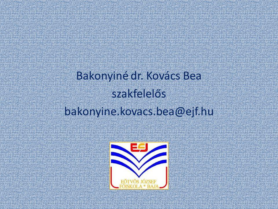 Bakonyiné dr. Kovács Bea szakfelelős bakonyine.kovacs.bea@ejf.hu