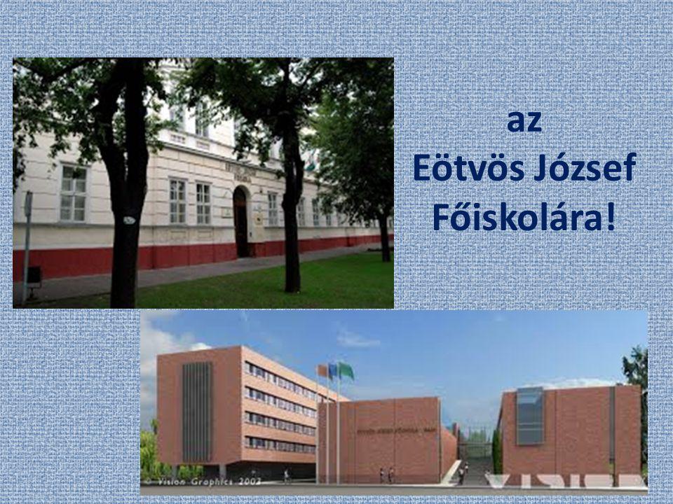 az Eötvös József Főiskolára!