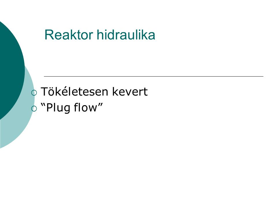 """Reaktor hidraulika  Tökéletesen kevert  """"Plug flow"""""""