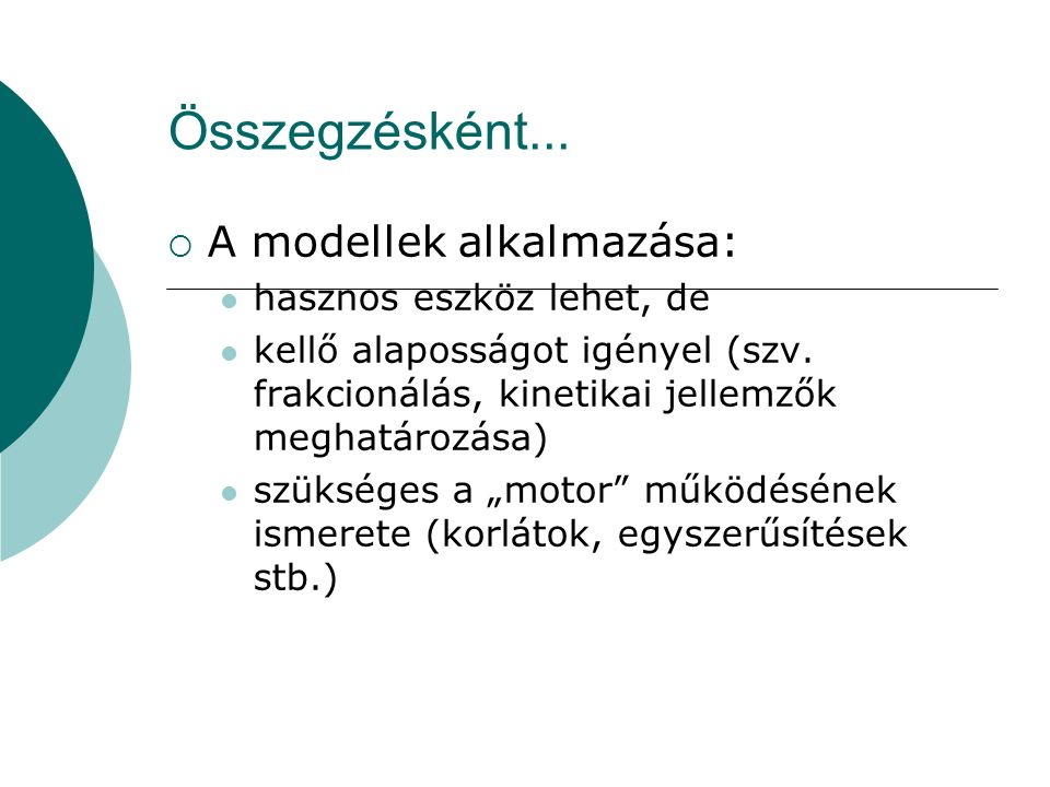 Összegzésként...  A modellek alkalmazása: hasznos eszköz lehet, de kellő alaposságot igényel (szv. frakcionálás, kinetikai jellemzők meghatározása) s