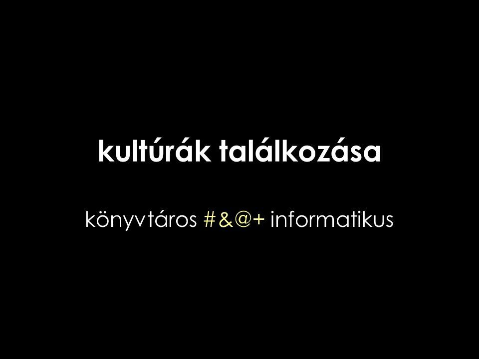 kultúrák találkozása könyvtáros #&@+ informatikus