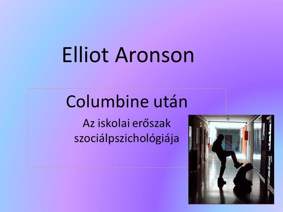 Elliot Aronson Columbine után Az iskolai erőszak szociálpszichológiája