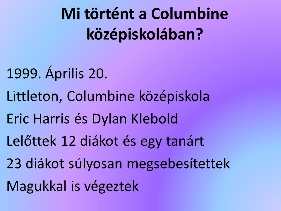 Mi történt a Columbine középiskolában? 1999. Április 20. Littleton, Columbine középiskola Eric Harris és Dylan Klebold Lelőttek 12 diákot és egy tanár