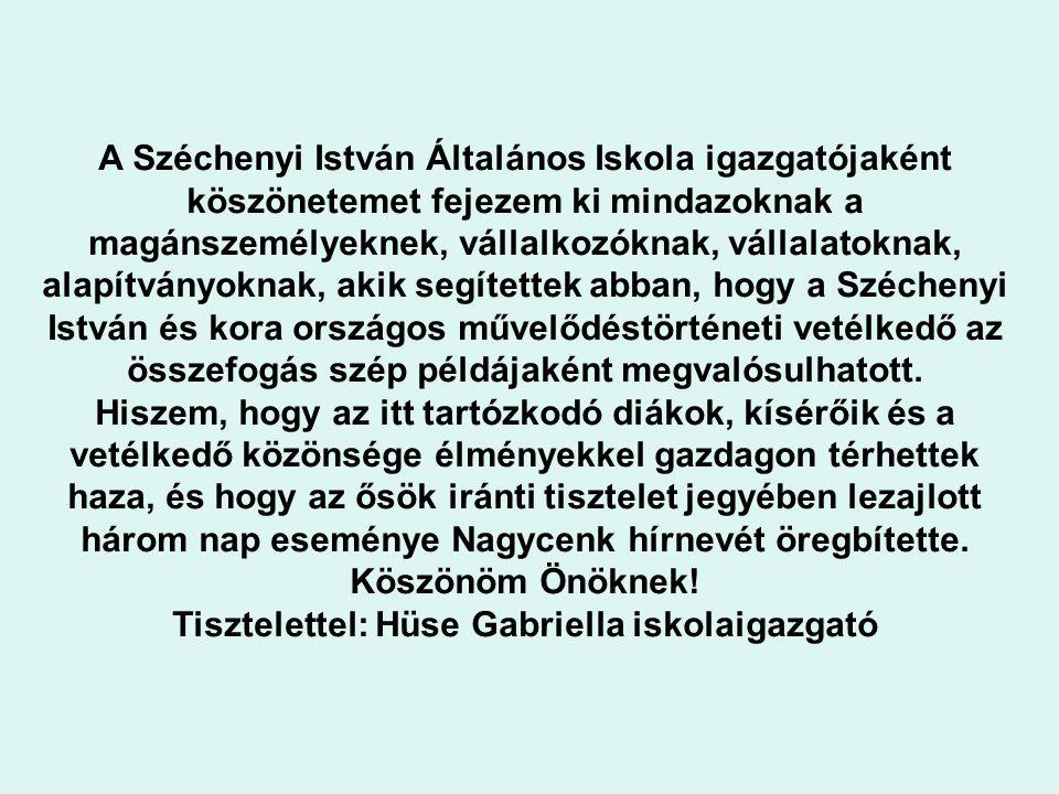 A Széchenyi István Általános Iskola igazgatójaként köszönetemet fejezem ki mindazoknak a magánszemélyeknek, vállalkozóknak, vállalatoknak, alapítványoknak, akik segítettek abban, hogy a Széchenyi István és kora országos művelődéstörténeti vetélkedő az összefogás szép példájaként megvalósulhatott.