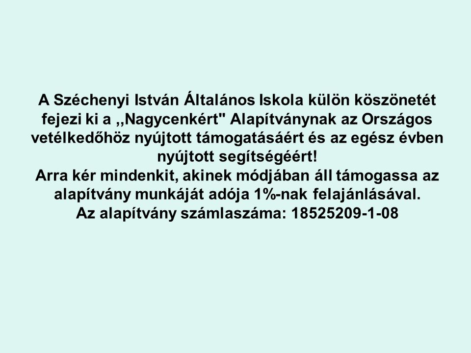 A Széchenyi István Általános Iskola külön köszönetét fejezi ki a,,Nagycenkért Alapítványnak az Országos vetélkedőhöz nyújtott támogatásáért és az egész évben nyújtott segítségéért.