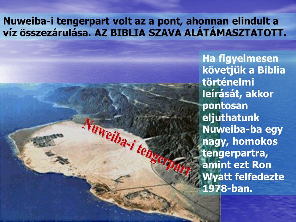 Nuweiba-i tengerpart volt az a pont, ahonnan elindult a víz összezárulása. AZ BIBLIA SZAVA ALÁTÁMASZTATOTT. Ha figyelmesen követjük a Biblia történelm