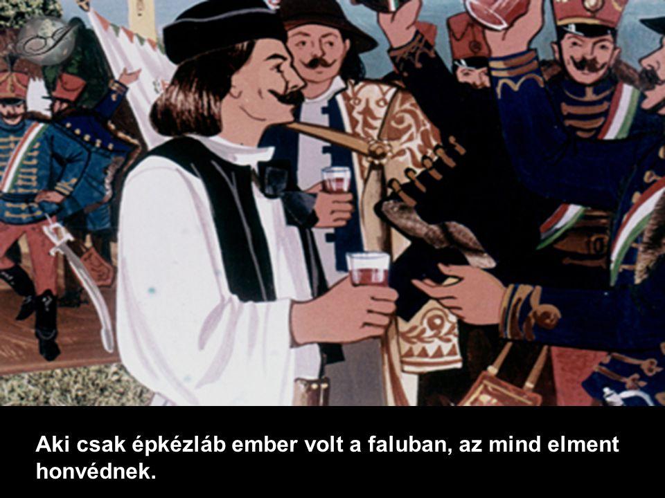 Aki csak épkézláb ember volt a faluban, az mind elment honvédnek.