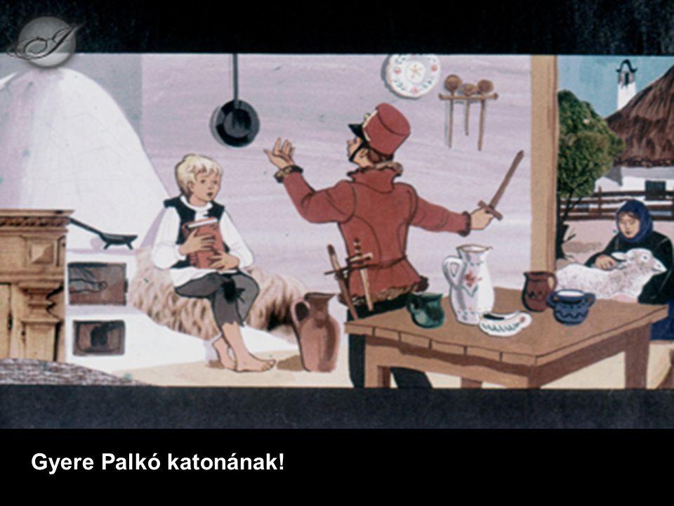 Gyere Palkó katonának!
