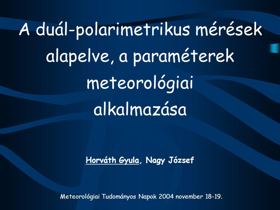  Duál-polarimetrikus mérések alapelve  Problémák, motiváció  Duál-polarimetrikus radarmérések  Dual-polarizációs paraméterek bemutatása  A paraméterek alkalmazási lehetőségei  A csapadékban való gyengülés korrekciója  Csapadékintenzitás becslés  Halmazállapot osztályozás  Összefoglalás