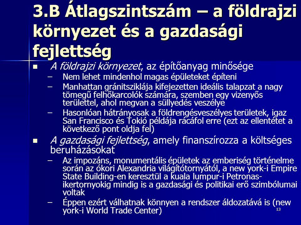 13 3.B Átlagszintszám – a földrajzi környezet és a gazdasági fejlettség A földrajzi környezet, az építőanyag minősége – –Nem lehet mindenhol magas épü